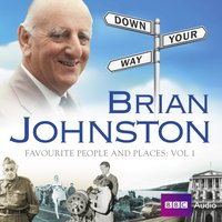 Brian Johnston Down Your Way: Favourite People And Places Vol. 1 - Brian Johnston - audiobook
