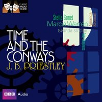 Time And The Conways (Classic Radio Theatre) - J.B. Priestley - audiobook
