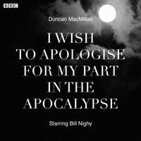 I Wish To Apologise For My Part In The Apocalypse - Duncan MacMillan - audiobook