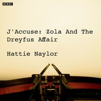 J'accuse Zola And The Dreyfus Affair (BBC Radio 4 Saturday Play) - Hattie Naylor - audiobook