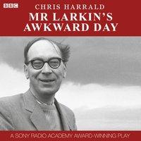 Mr Larkin's Awkward Day - Chris Harrald - audiobook
