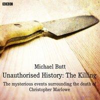 Unauthorised History: The Killing - Michael Butt - audiobook