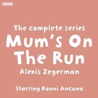 Mum's On The Run The complete series - Alexis Zegerman - audiobook