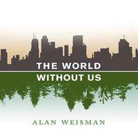 World Without Us - Alan Weisman - audiobook