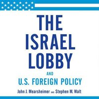 Israel Lobby and U.S. Foreign Policy - John J. Mearsheimer - audiobook