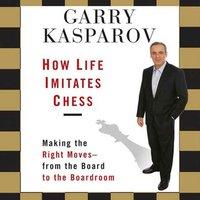 How Life Imitates Chess - Garry Kasparov - audiobook