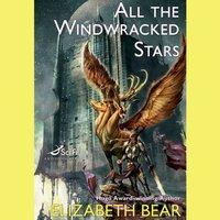 All the Windwracked Stars - Elizabeth Bear - audiobook