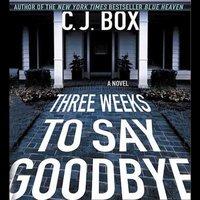Three Weeks to Say Goodbye - C.J. Box - audiobook