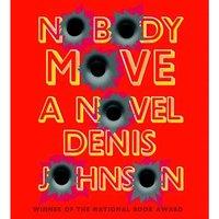 Nobody Move - Denis Johnson - audiobook