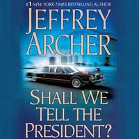 Shall We Tell the President? - Jeffrey Archer - audiobook