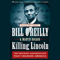 Killing Lincoln - Bill O'Reilly - audiobook