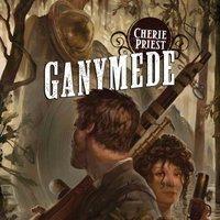 Ganymede - Cherie Priest - audiobook