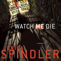 Watch Me Die - Erica Spindler - audiobook