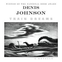 Train Dreams - Denis Johnson - audiobook