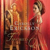 Favored Queen - Carolly Erickson - audiobook
