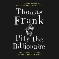 Pity the Billionaire - Thomas Frank - audiobook