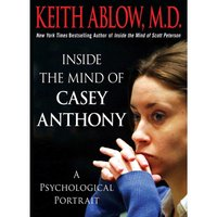 Inside the Mind of Casey Anthony - MD Keith Russell Ablow - audiobook