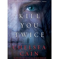 Kill You Twice - Chelsea Cain - audiobook