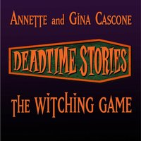 Deadtime Stories: The Witching Game - Annette Cascone - audiobook