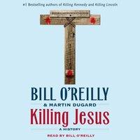 Killing Jesus - Bill O'Reilly - audiobook
