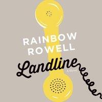 Landline - Rainbow Rowell - audiobook