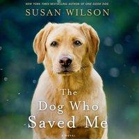Dog Who Saved Me - Susan Wilson - audiobook