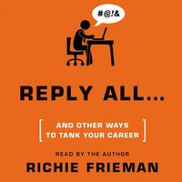 REPLY ALL...and Other Ways to Tank Your Career - Richie Frieman - audiobook