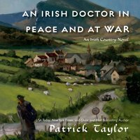 Irish Doctor in Peace and at War - Patrick Taylor - audiobook