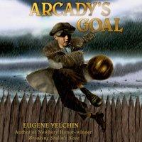 Arcady's Goal - Eugene Yelchin - audiobook