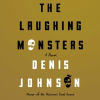 Laughing Monsters - Denis Johnson - audiobook