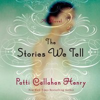 Stories We Tell - Patti Callahan Henry - audiobook
