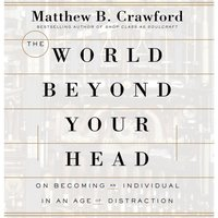 World Beyond Your Head - Matthew B. Crawford - audiobook