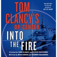 Tom Clancy's Op-Center: Into the Fire - Dick Couch - audiobook