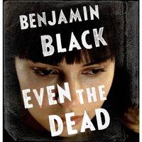Even the Dead - Benjamin Black - audiobook