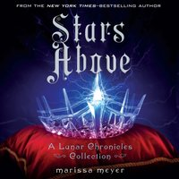 Stars Above: A Lunar Chronicles Collection - Marissa Meyer - audiobook
