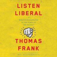 Listen, Liberal - Thomas Frank - audiobook