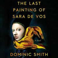 Last Painting of Sara de Vos - Dominic Smith - audiobook