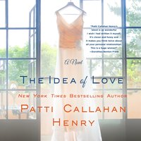 Idea of Love - Patti Callahan Henry - audiobook