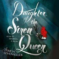 Daughter of the Siren Queen - Tricia Levenseller - audiobook