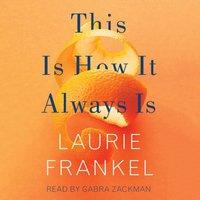 This Is How It Always Is - Laurie Frankel - audiobook