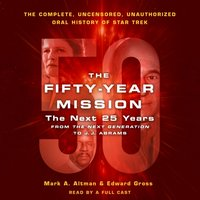 Fifty-Year Mission: The Next 25 Years: From The Next Generation to J. J. Abrams - Edward Gross - audiobook