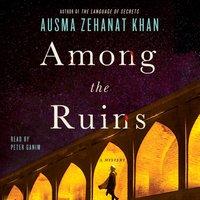 Among the Ruins - Ausma Zehanat Khan - audiobook