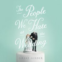 People We Hate at the Wedding - Grant Ginder - audiobook