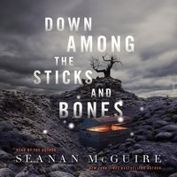 Down Among the Sticks and Bones - Seanan McGuire - audiobook