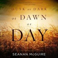 Dusk or Dark or Dawn or Day - Seanan McGuire - audiobook