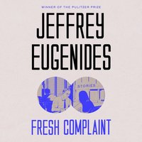 Fresh Complaint - Jeffrey Eugenides - audiobook