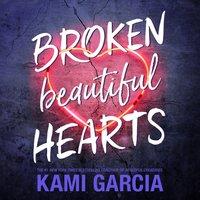 Broken Beautiful Hearts - Kami Garcia - audiobook