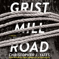 Grist Mill Road - Christopher J. Yates - audiobook