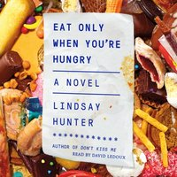 Eat Only When You're Hungry - Lindsay Hunter - audiobook
