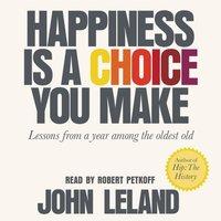 Happiness Is a Choice You Make - John Leland - audiobook